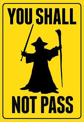http://www.botecomm.com/bote/signs/images/gandalf_YouShallNotPass.jpg